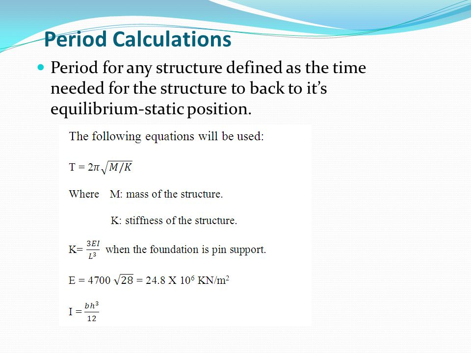 Period for any structure defined as the time needed for the structure to back to it's equilibrium-static position. Period Calculations