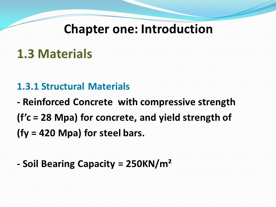 Chapter one: Introduction 1.3 Materials 1.3.1 Structural Materials - Reinforced Concrete with compressive strength (f'c = 28 Mpa) for concrete, and yi