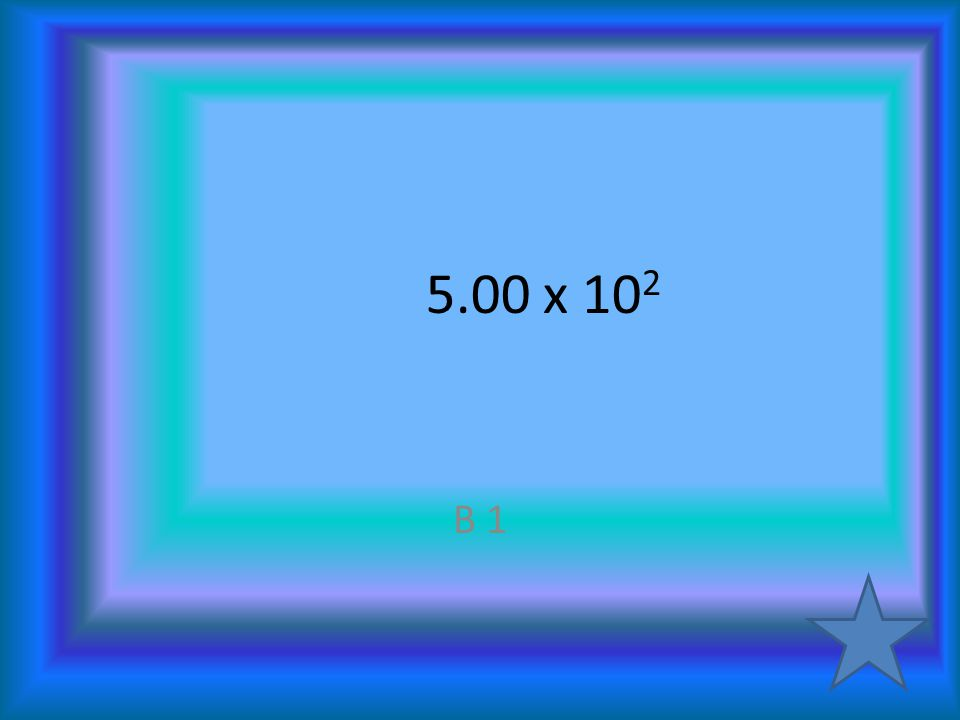 5.00 x 10 2 B 1