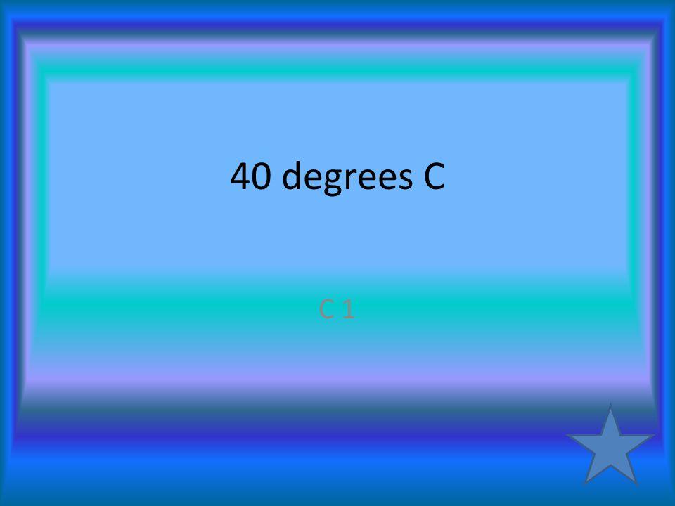40 degrees C C 1