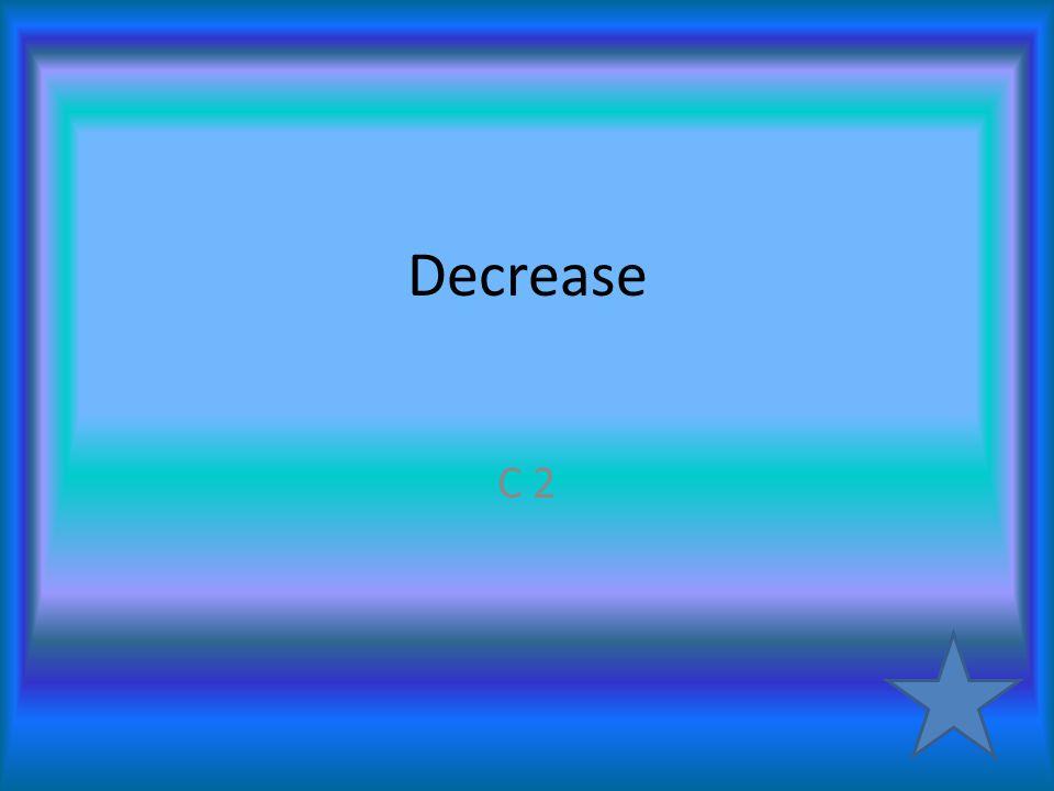 Decrease C 2