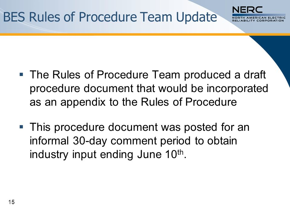 BES Rules of Procedure Team Update  The Rules of Procedure Team produced a draft procedure document that would be incorporated as an appendix to the