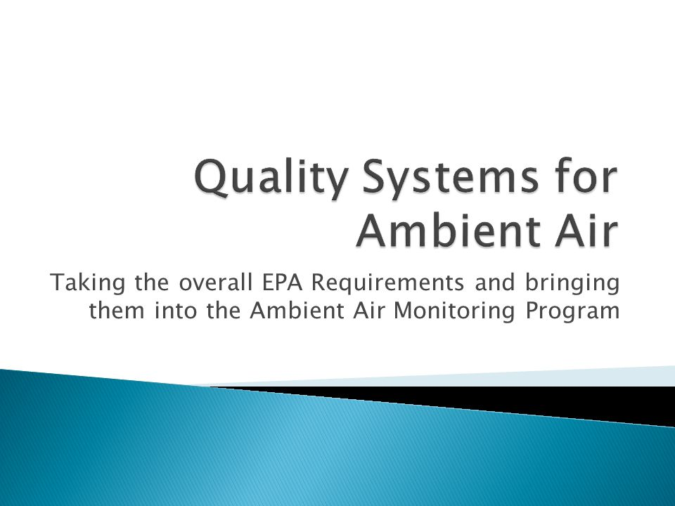 Taking the overall EPA Requirements and bringing them into the Ambient Air Monitoring Program