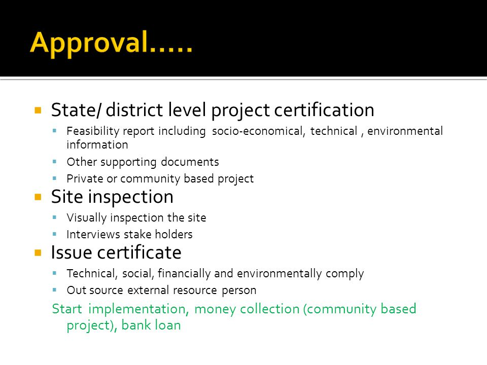  State/ district level project certification  Feasibility report including socio-economical, technical, environmental information  Other supporting