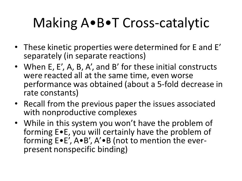 Making ABT Cross-catalytic These kinetic properties were determined for E and E' separately (in separate reactions) When E, E', A, B, A', and B' for t