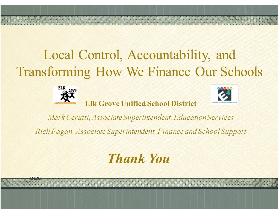 Click here to add text Click here to add text. Local Control, Accountability, and Transforming How We Finance Our Schools Elk Grove Unified School Dis