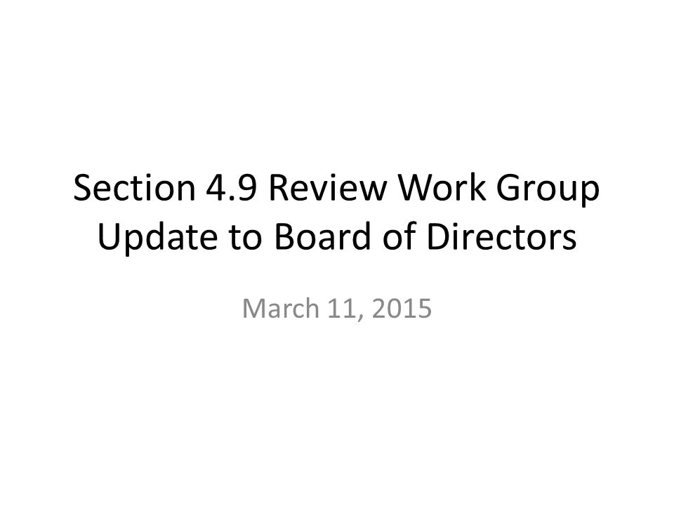 Section 4.9 Review Work Group Update to Board of Directors March 11, 2015