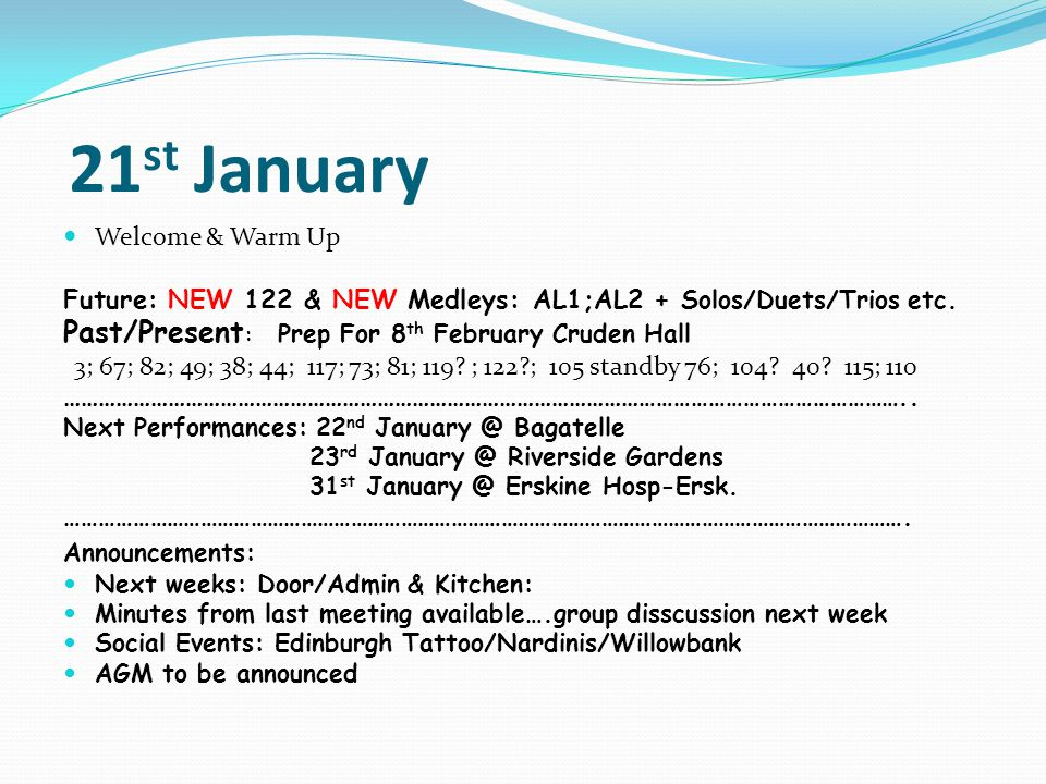21 st January Welcome & Warm Up Future: NEW 122 & NEW Medleys: AL1;AL2 + Solos/Duets/Trios etc.