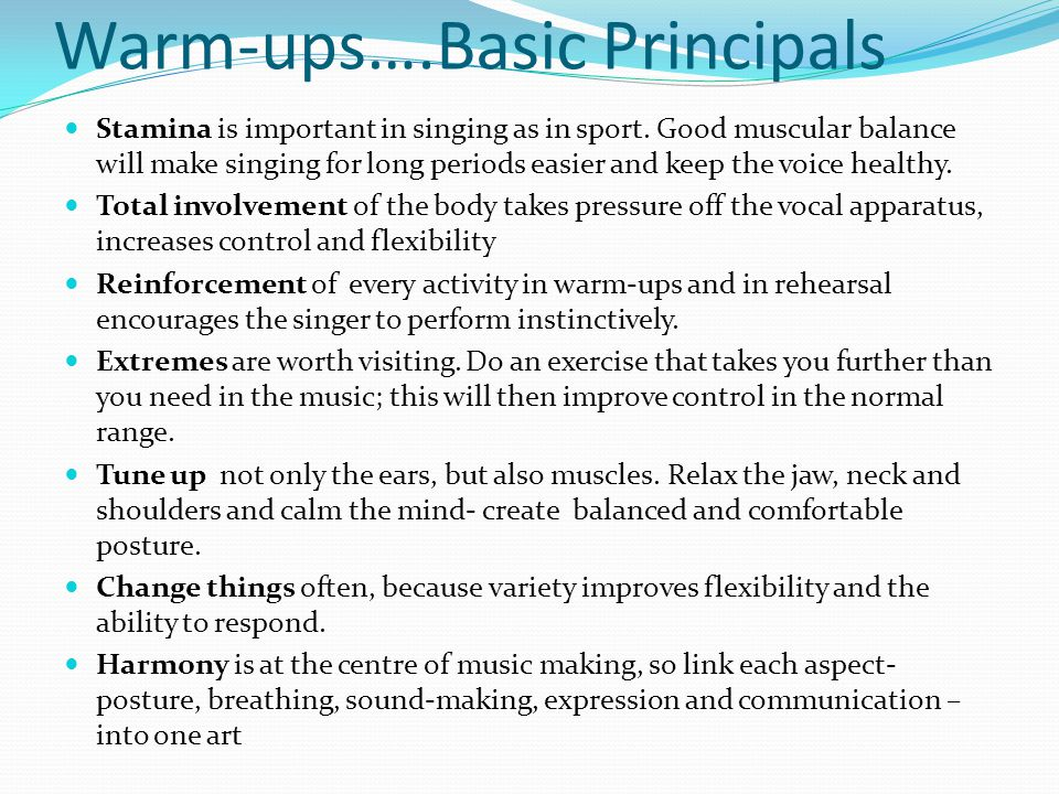 Warm-ups….Basic Principals Stamina is important in singing as in sport.