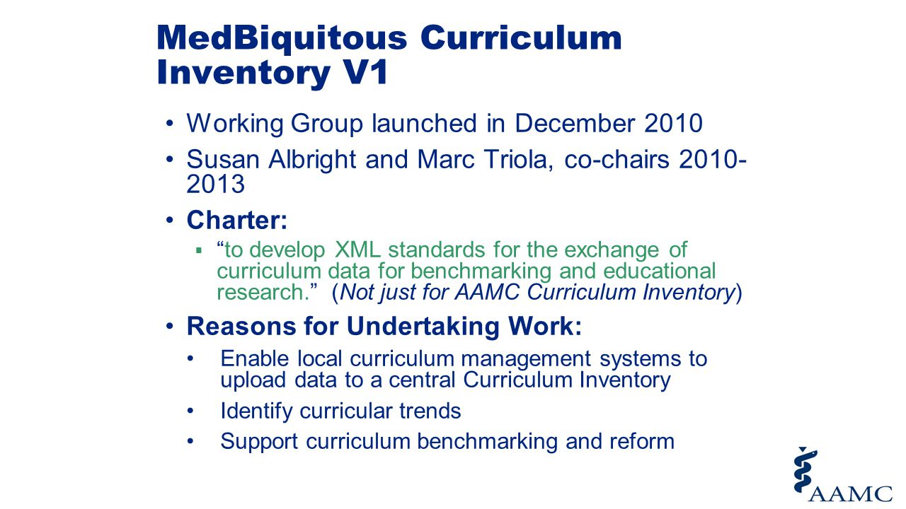 """MedBiquitous Curriculum Inventory V1 Working Group launched in December 2010 Susan Albright and Marc Triola, co-chairs 2010- 2013 Charter:  """"to devel"""
