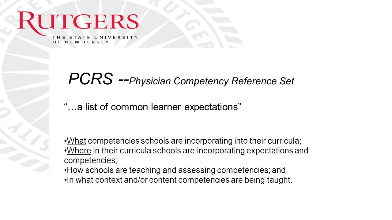 """PCRS -- Physician Competency Reference Set """"…a list of common learner expectations"""" What competencies schools are incorporating into their curricula;"""