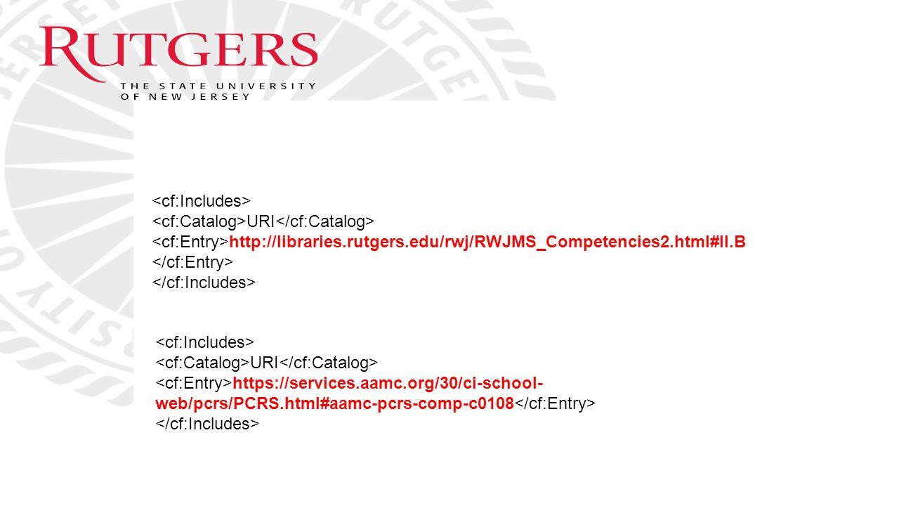 URI http://libraries.rutgers.edu/rwj/RWJMS_Competencies2.html#II.B URI https://services.aamc.org/30/ci-school- web/pcrs/PCRS.html#aamc-pcrs-comp-c0108