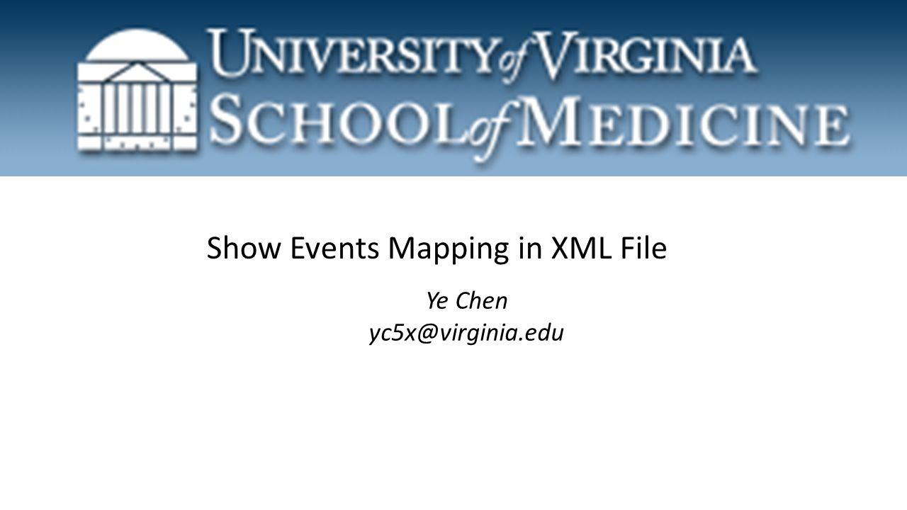 Show Events Mapping in XML File Ye Chen yc5x@virginia.edu