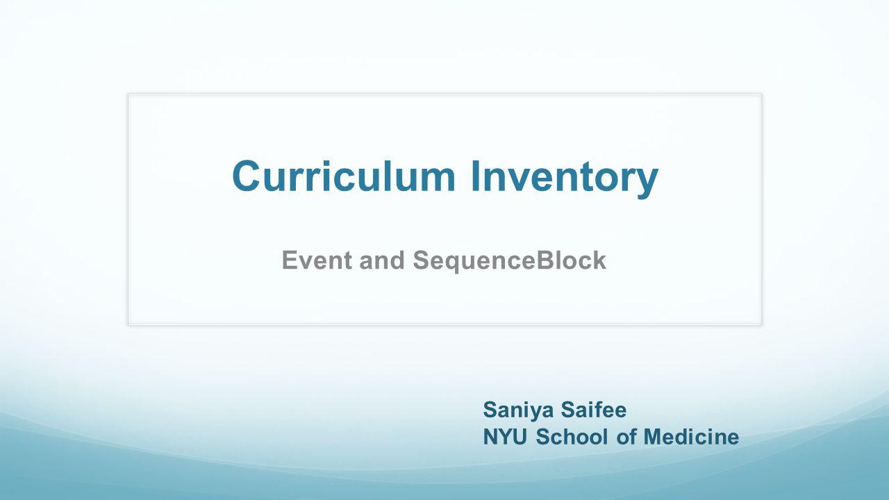 Curriculum Inventory Event and SequenceBlock Saniya Saifee NYU School of Medicine