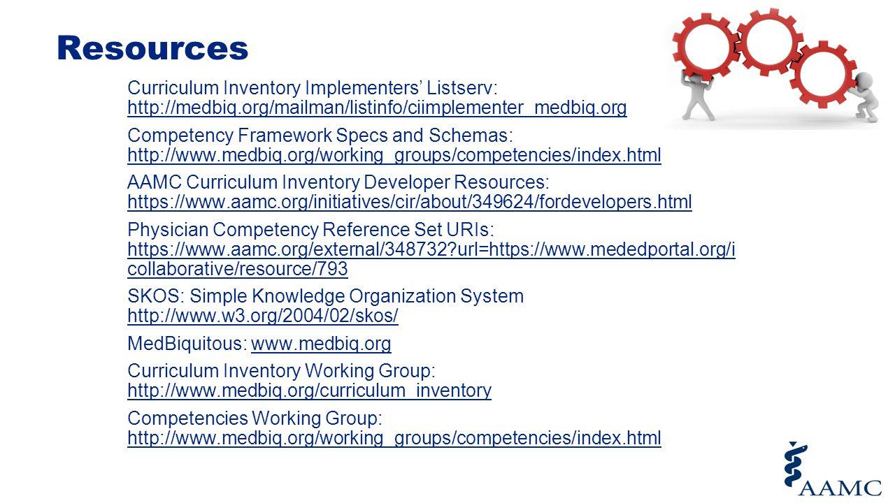 Resources Curriculum Inventory Implementers' Listserv: http://medbiq.org/mailman/listinfo/ciimplementer_medbiq.org http://medbiq.org/mailman/listinfo/