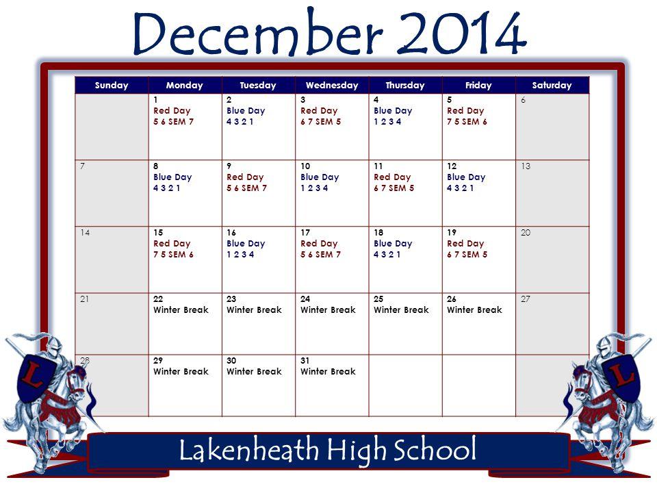 Sunday MondayTuesdayWednesdayThursdayFridaySaturday 1 Winter Break 2 Winter Break 3 4 5 Blue Day 1 2 3 4 6 Red Day 7 5 SEM 6 7 Blue Day 4 3 2 1 8 Red Day 5 6 SEM 7 9 Blue Day 1 2 3 4 10 11 12 Red Day 6 7 SEM 5 13 Blue Day 4 3 2 1 14 Red Day 7 5 SEM 6 15 Blue Day 1 2 3 4 16 5-6-R7-E7 17 18 19 ML King Jr.
