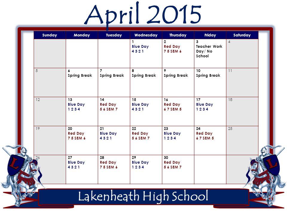 Lakenheath High School May 2015 SundayMondayTuesdayWednesdayThursdayFridaySaturday 1 Blue Day 4 3 2 1 2 3 4 Red Day 6 7 SEM 5 5 Blue Day 1 2 3 4 6 Red Day 7 5 SEM 6 7 Blue Day 4 3 2 1 8 Red Day 5 6 SEM 7 9 10 11 Blue Day 1 2 3 4 12 Red Day 6 7 SEM 5 13 Blue Day 4 3 2 1 14 Red Day 7 5 SEM 6 15 Blue Day 1 2 3 4 16 17 18 Red Day 5 6 SEM 7 19 Blue Day 4 3 2 1 20 Red Day 6 7 SEM 5 21 Blue Day 1 2 3 4 22 CSI DAY NO SCHOOL 23 2425 Memorial Day No School 26 Red Day 7 5 SEM 6 27 Blue Day 4 3 2 1 28 Red Day 5 6 SEM 7 29 Blue Day 1 2 3 4 30