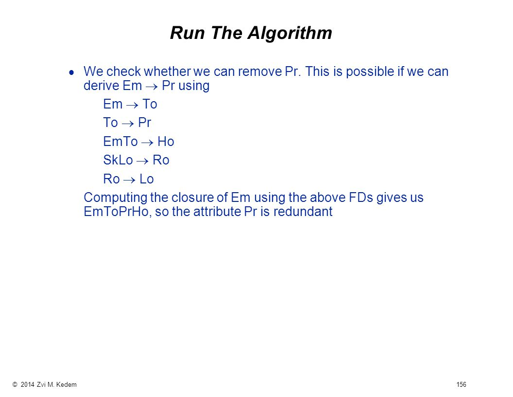 © 2014 Zvi M. Kedem 156 Run The Algorithm  We check whether we can remove Pr.