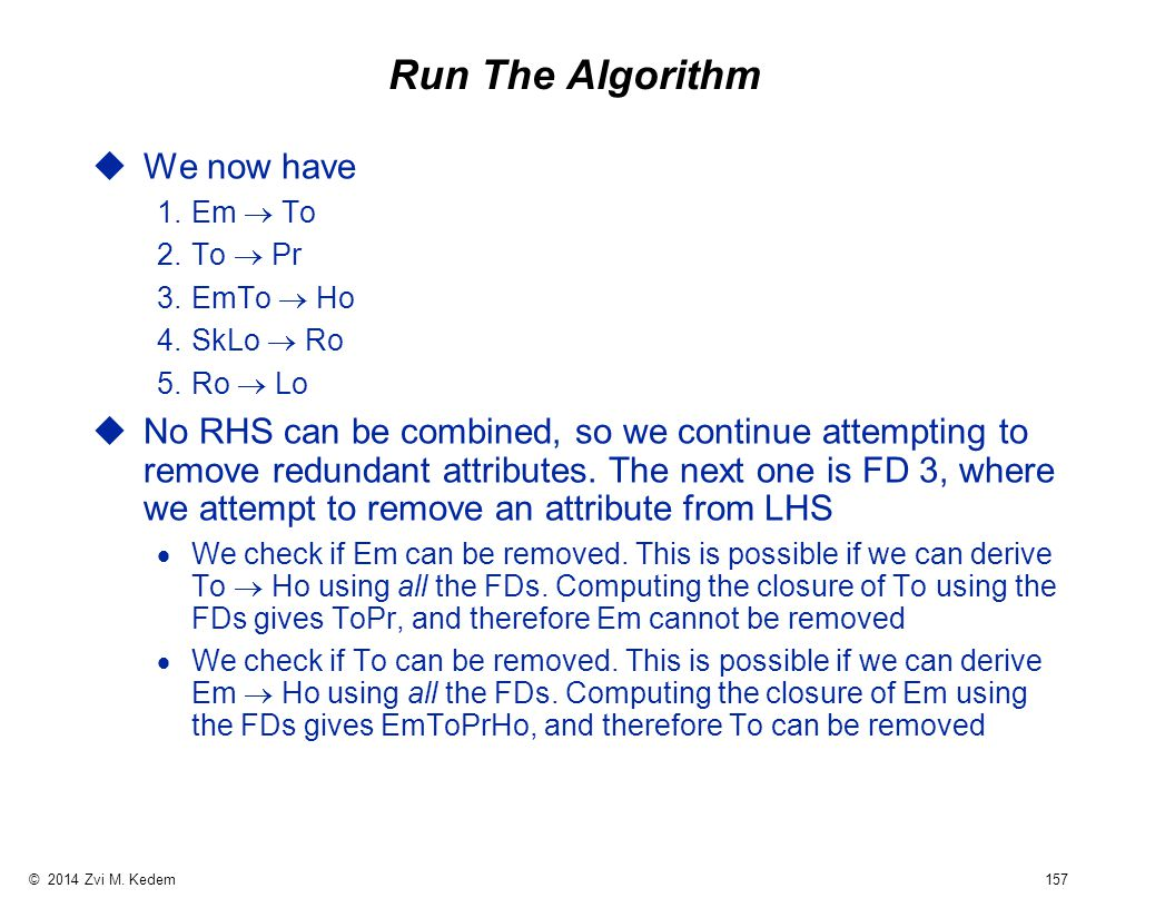 © 2014 Zvi M. Kedem 157 Run The Algorithm uWe now have 1.Em  To 2.To  Pr 3.EmTo  Ho 4.SkLo  Ro 5.Ro  Lo uNo RHS can be combined, so we continue a