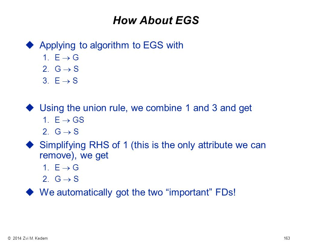 © 2014 Zvi M. Kedem 163 How About EGS uApplying to algorithm to EGS with 1.E  G 2.G  S 3.E  S uUsing the union rule, we combine 1 and 3 and get 1.E