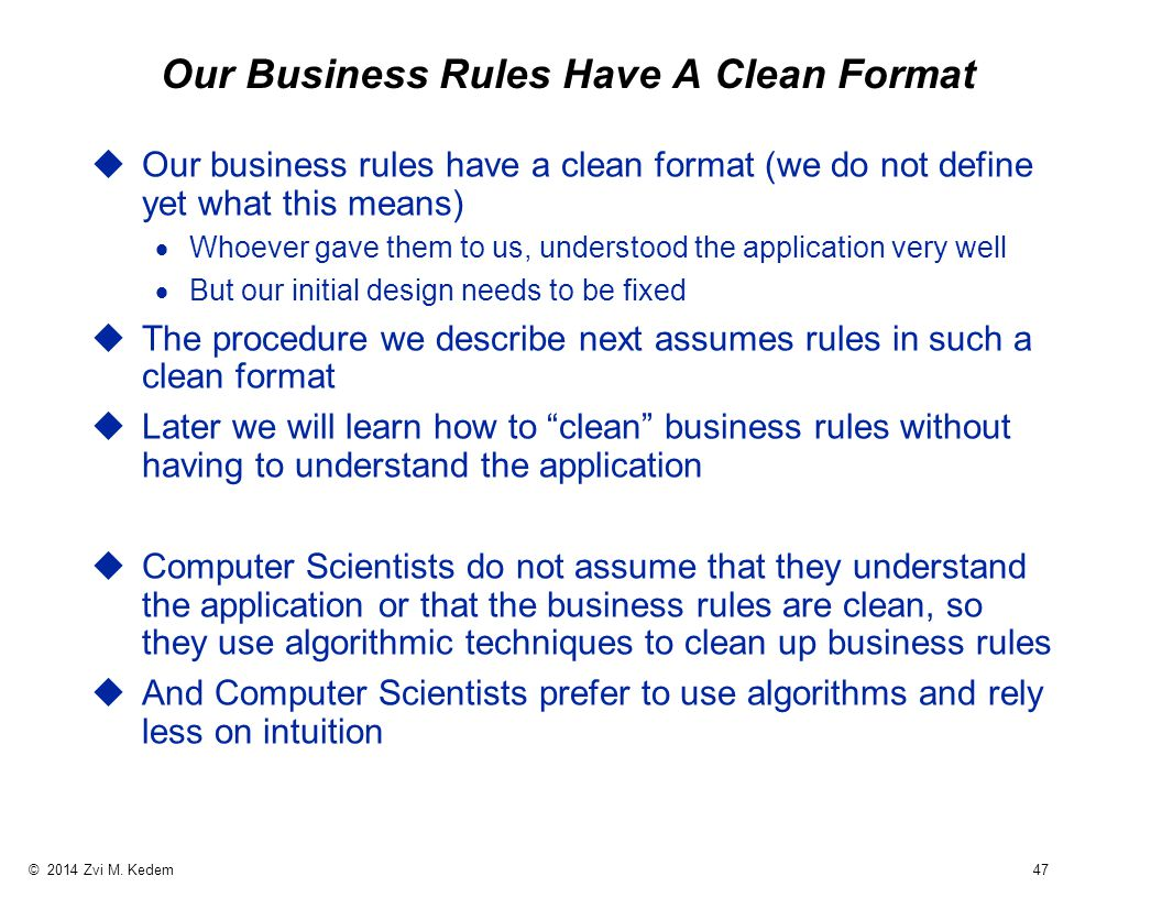 © 2014 Zvi M. Kedem 47 Our Business Rules Have A Clean Format uOur business rules have a clean format (we do not define yet what this means)  Whoever