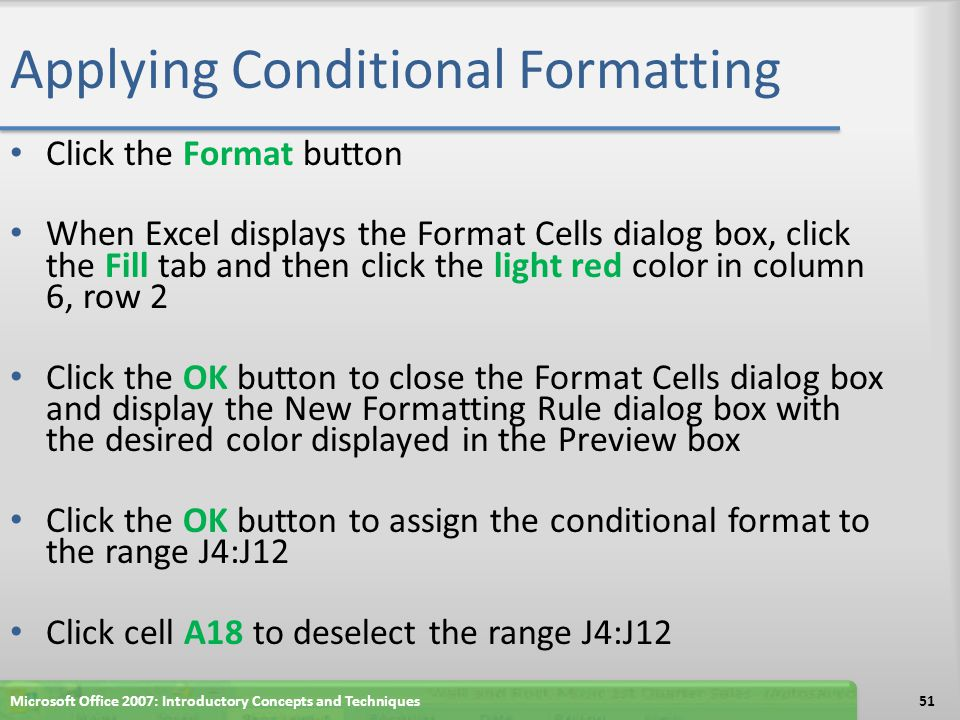 Applying Conditional Formatting Click the Format button When Excel displays the Format Cells dialog box, click the Fill tab and then click the light r
