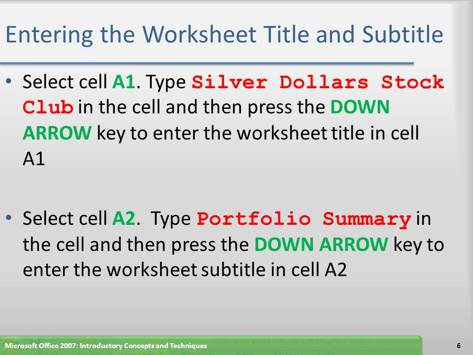 Entering the Column Titles With cell A3 selected, type Stock and then press the RIGHT ARROW key In B3, type Symbol and then press the RIGHT ARROW key In C3, type Date and then press ALT+ENTER.