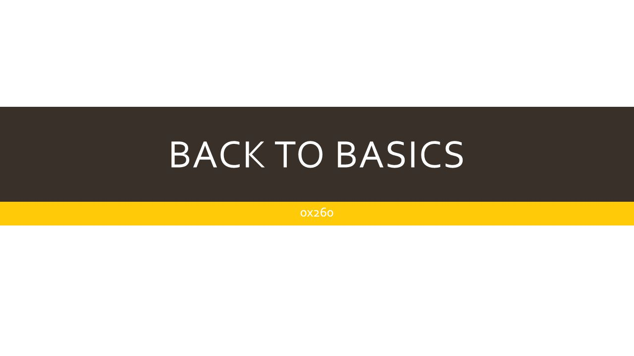 BACK TO BASICS 0x260