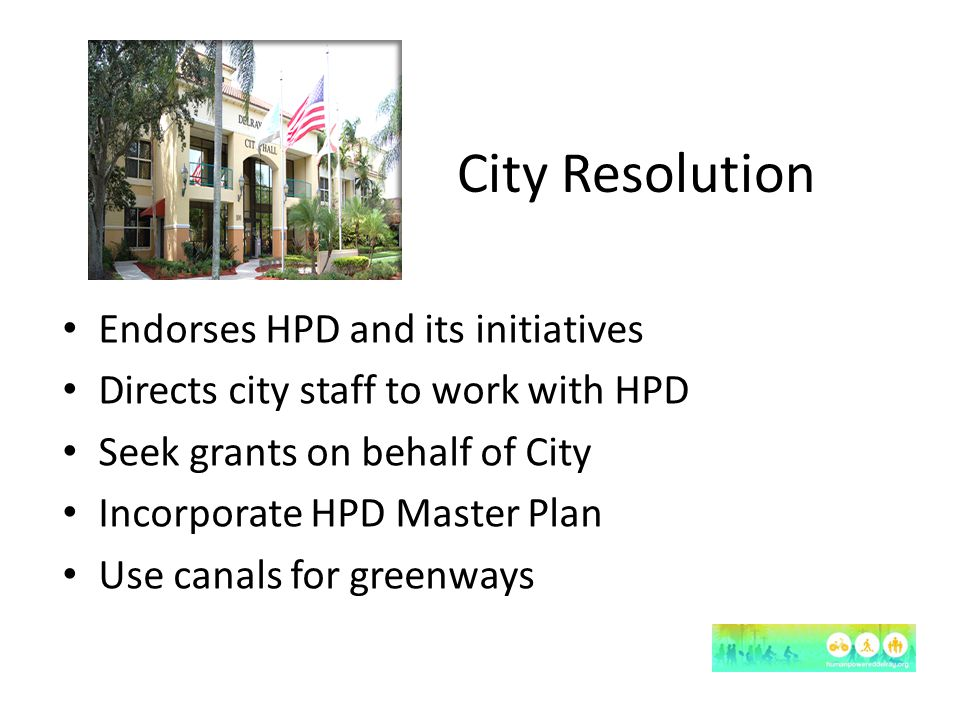 City Resolution Endorses HPD and its initiatives Directs city staff to work with HPD Seek grants on behalf of City Incorporate HPD Master Plan Use canals for greenways