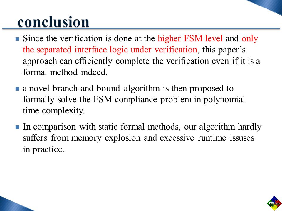 Since the verification is done at the higher FSM level and only the separated interface logic under verification, this paper's approach can efficiently complete the verification even if it is a formal method indeed.