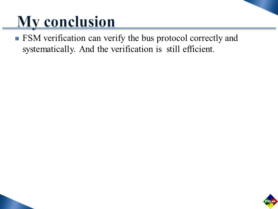 FSM verification can verify the bus protocol correctly and systematically.