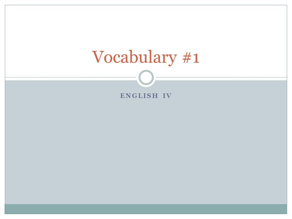 ENGLISH IV Vocabulary #1