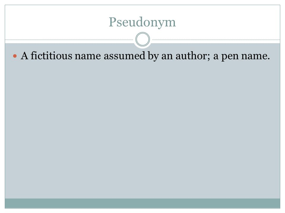 Pseudonym A fictitious name assumed by an author; a pen name.