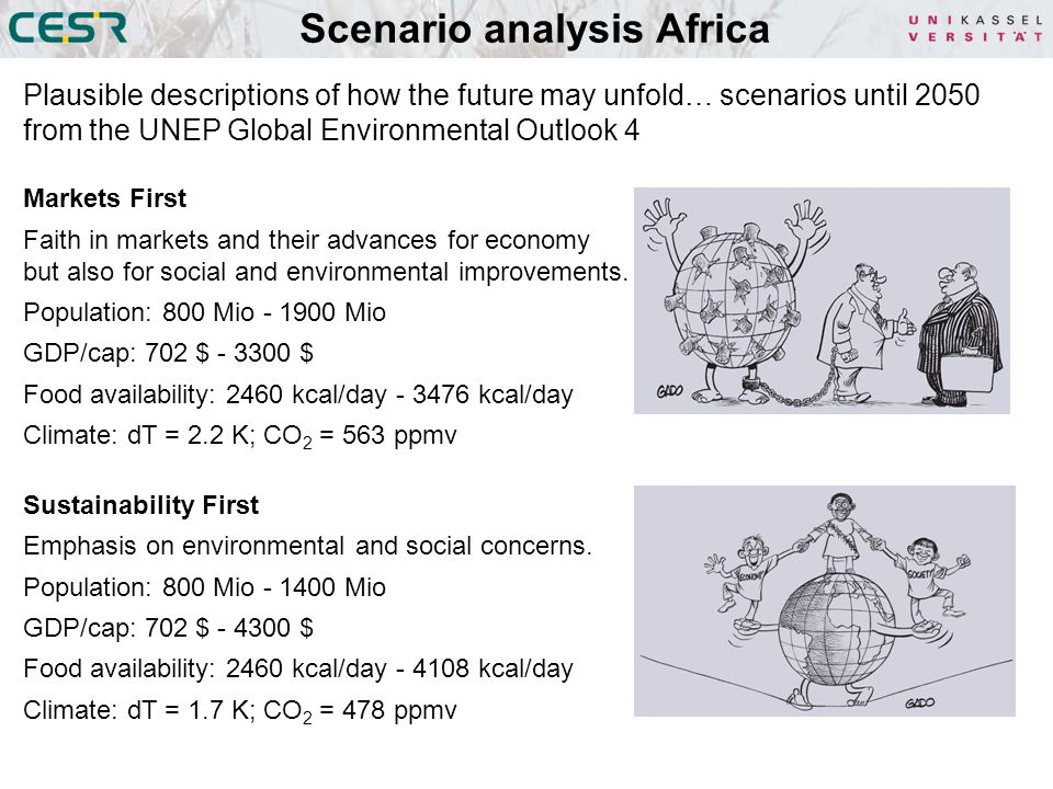 Scenario analysis Africa Plausible descriptions of how the future may unfold… scenarios until 2050 from the UNEP Global Environmental Outlook 4 Markets First Faith in markets and their advances for economy but also for social and environmental improvements.
