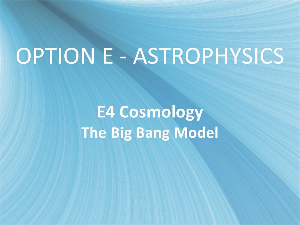 OPTION E - ASTROPHYSICS E4 Cosmology The Big Bang Model