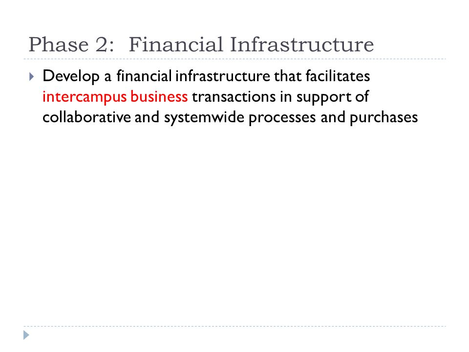 Phase 2: Financial Infrastructure  Develop a financial infrastructure that facilitates intercampus business transactions in support of collaborative