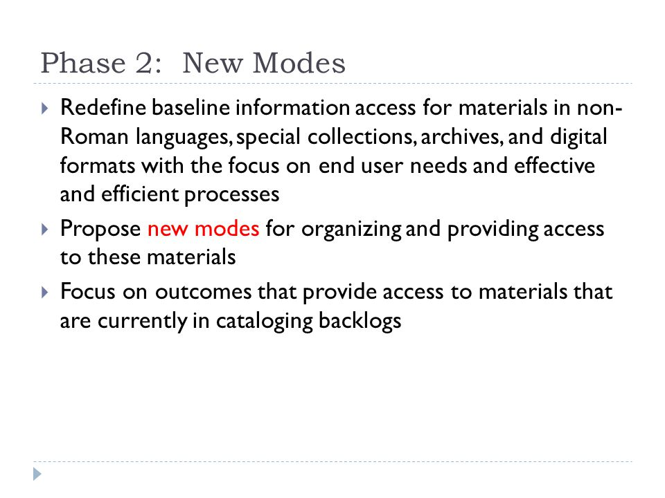 Phase 2: New Modes  Redefine baseline information access for materials in non- Roman languages, special collections, archives, and digital formats wi