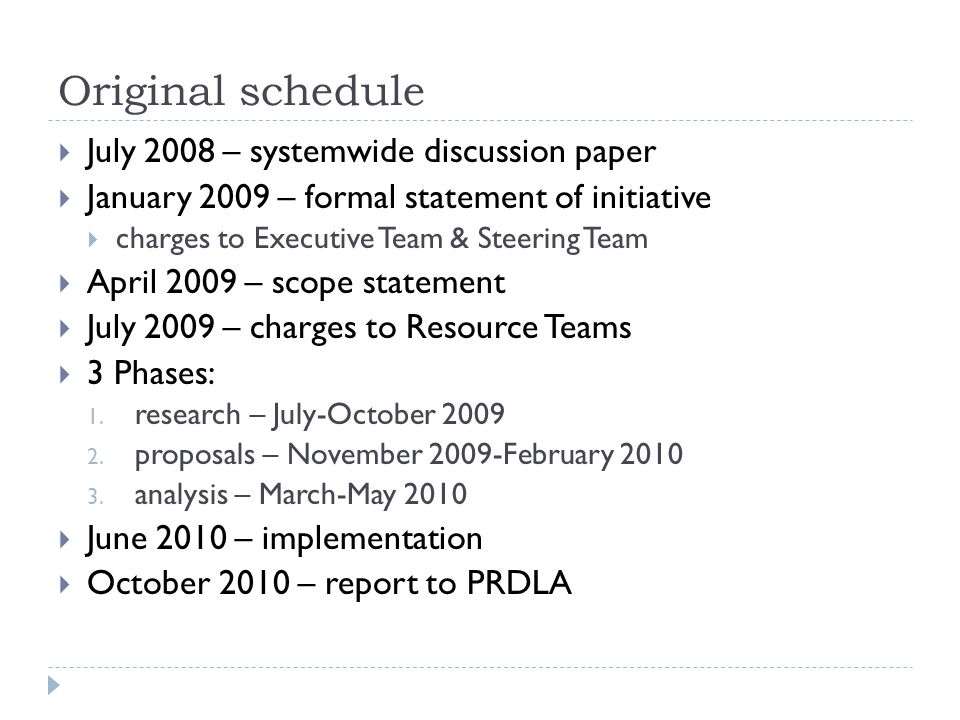 Original schedule  July 2008 – systemwide discussion paper  January 2009 – formal statement of initiative  charges to Executive Team & Steering Tea