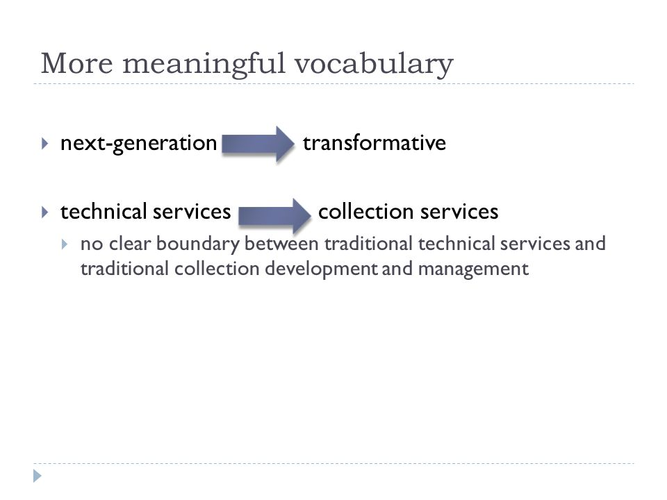 More meaningful vocabulary  next-generation transformative  technical services collection services  no clear boundary between traditional technical