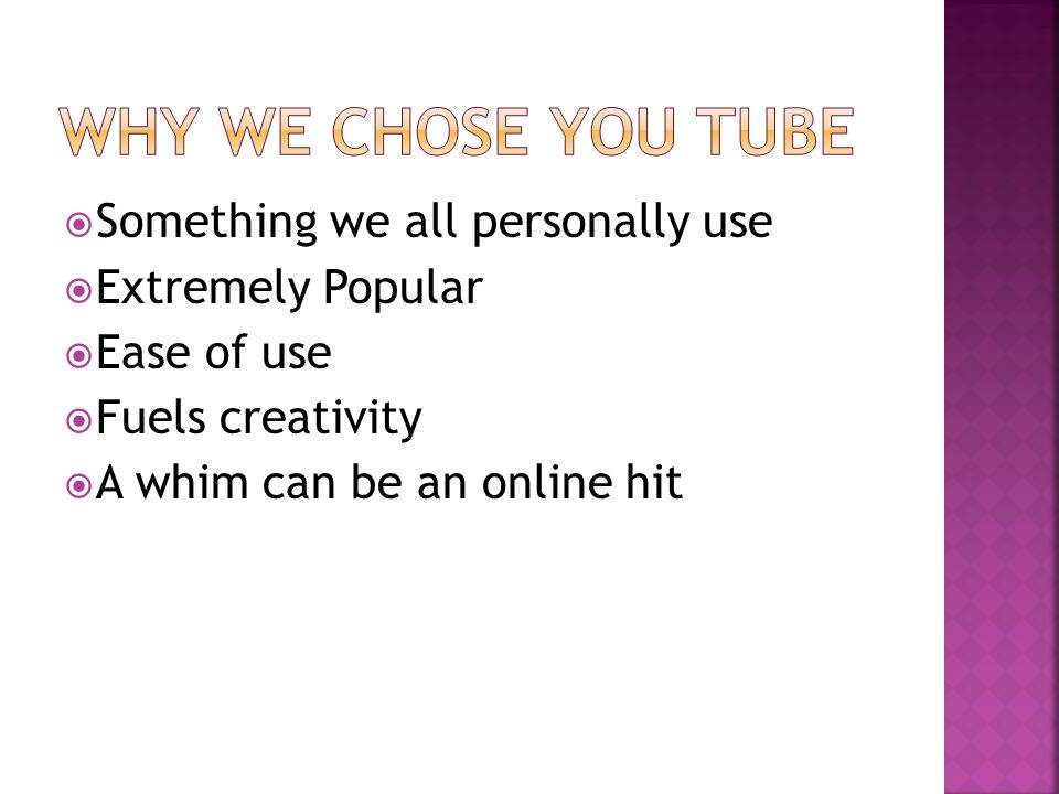 Something we all personally use  Extremely Popular  Ease of use  Fuels creativity  A whim can be an online hit