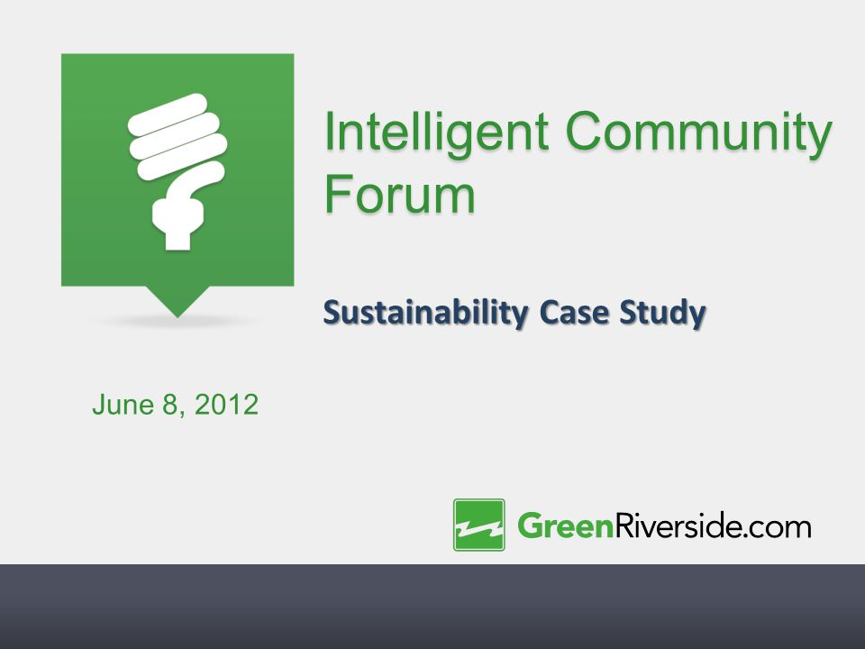 Intelligent Community Forum Sustainability Case Study June 8, 2012