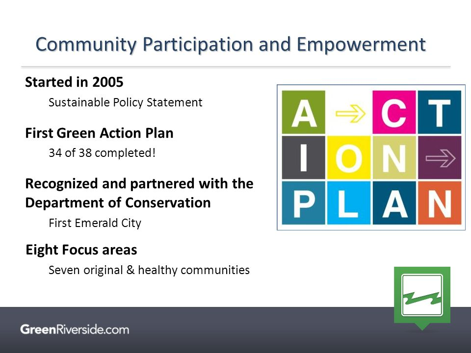 Started in 2005 Sustainable Policy Statement First Green Action Plan 34 of 38 completed! Recognized and partnered with the Department of Conservation