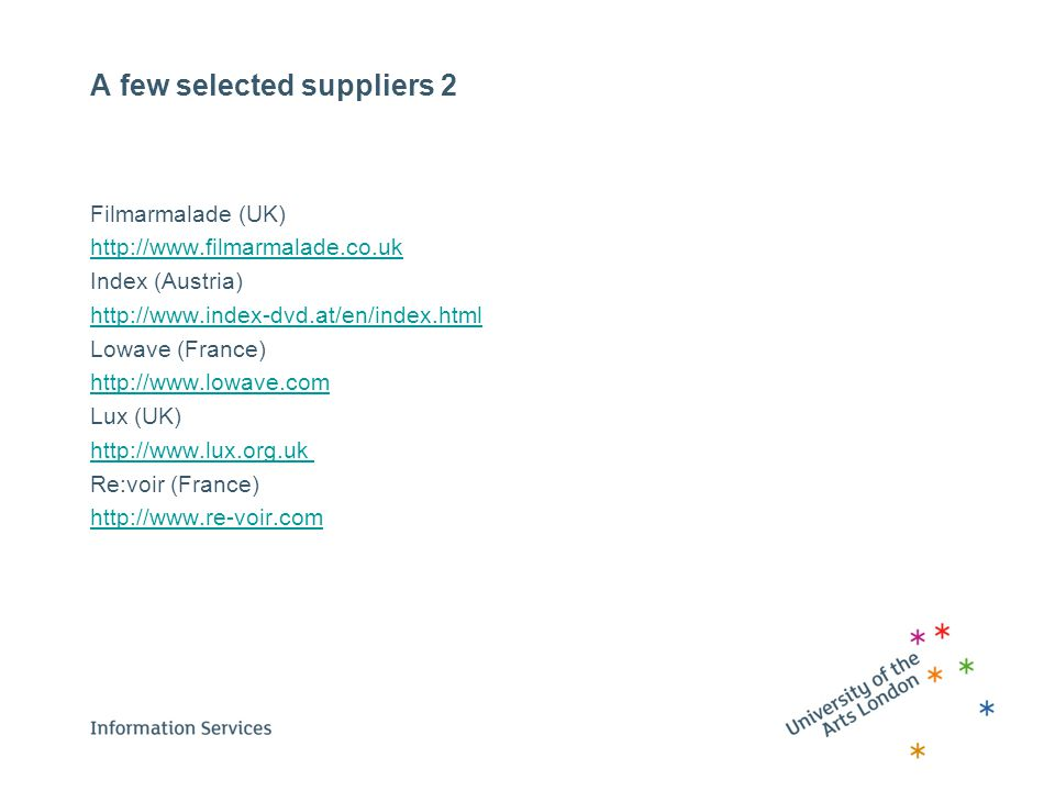 A few selected suppliers 2 Filmarmalade (UK) http://www.filmarmalade.co.uk Index (Austria) http://www.index-dvd.at/en/index.html Lowave (France) http: