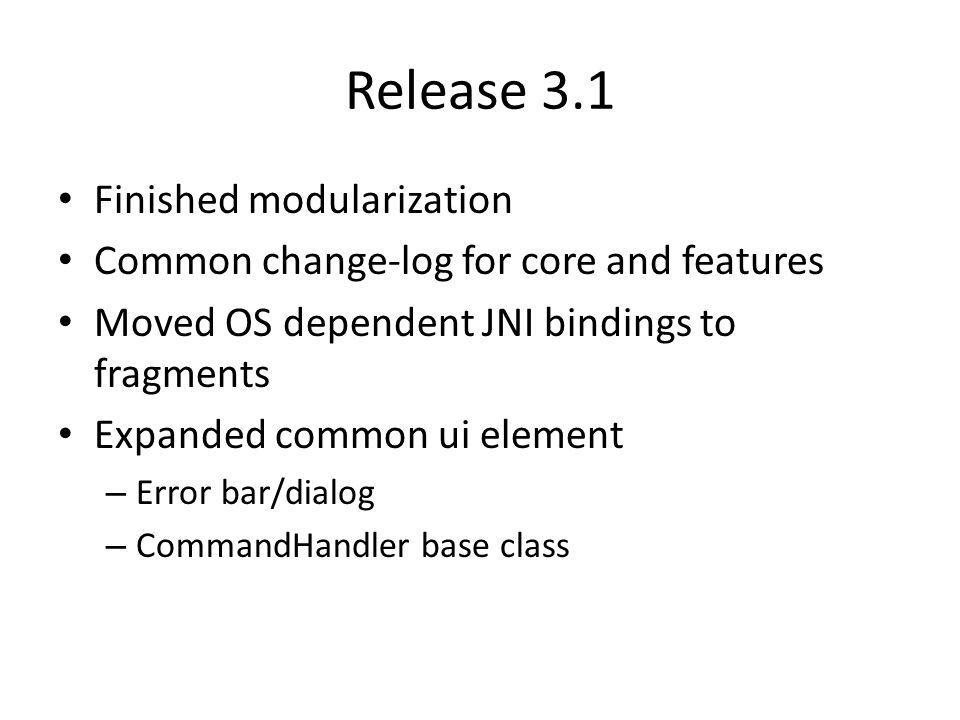Release 3.1 Finished modularization Common change-log for core and features Moved OS dependent JNI bindings to fragments Expanded common ui element – Error bar/dialog – CommandHandler base class