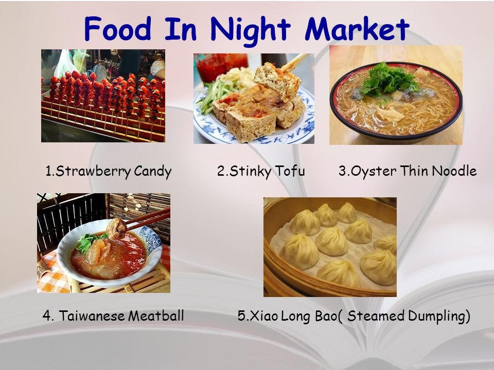 Food In Night Market 1.Strawberry Candy 2.Stinky Tofu 3.Oyster Thin Noodle 4.