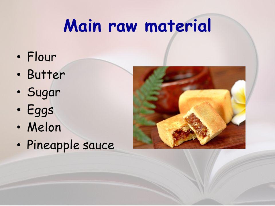 Main raw material Flour Butter Sugar Eggs Melon Pineapple sauce