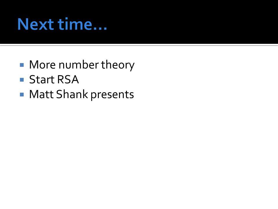  More number theory  Start RSA  Matt Shank presents