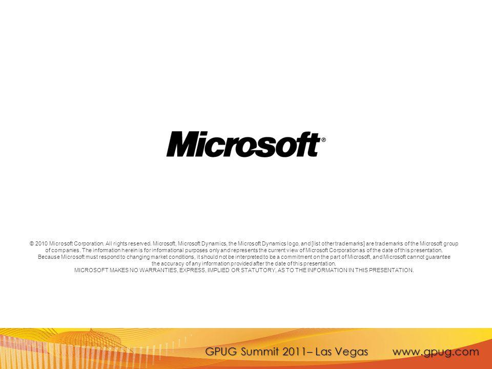 GPUG Summit 2011– Las Vegas www.gpug.com © 2010 Microsoft Corporation.