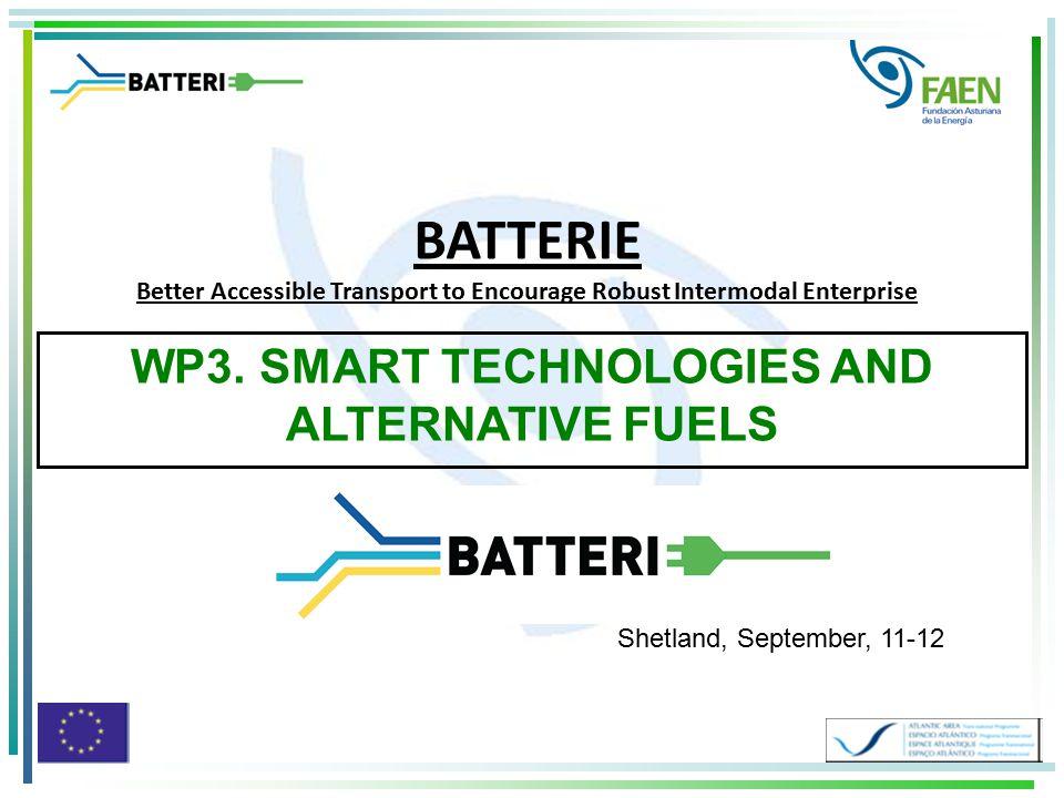 WP3. SMART TECHNOLOGIES AND ALTERNATIVE FUELS BATTERIE Better Accessible Transport to Encourage Robust Intermodal Enterprise Shetland, September, 11-1