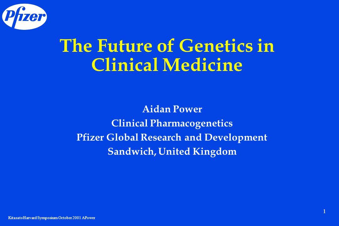 KitasatoHarvard Symposium October 2001 APower 1 The Future of Genetics in Clinical Medicine Aidan Power Clinical Pharmacogenetics Pfizer Global Resear
